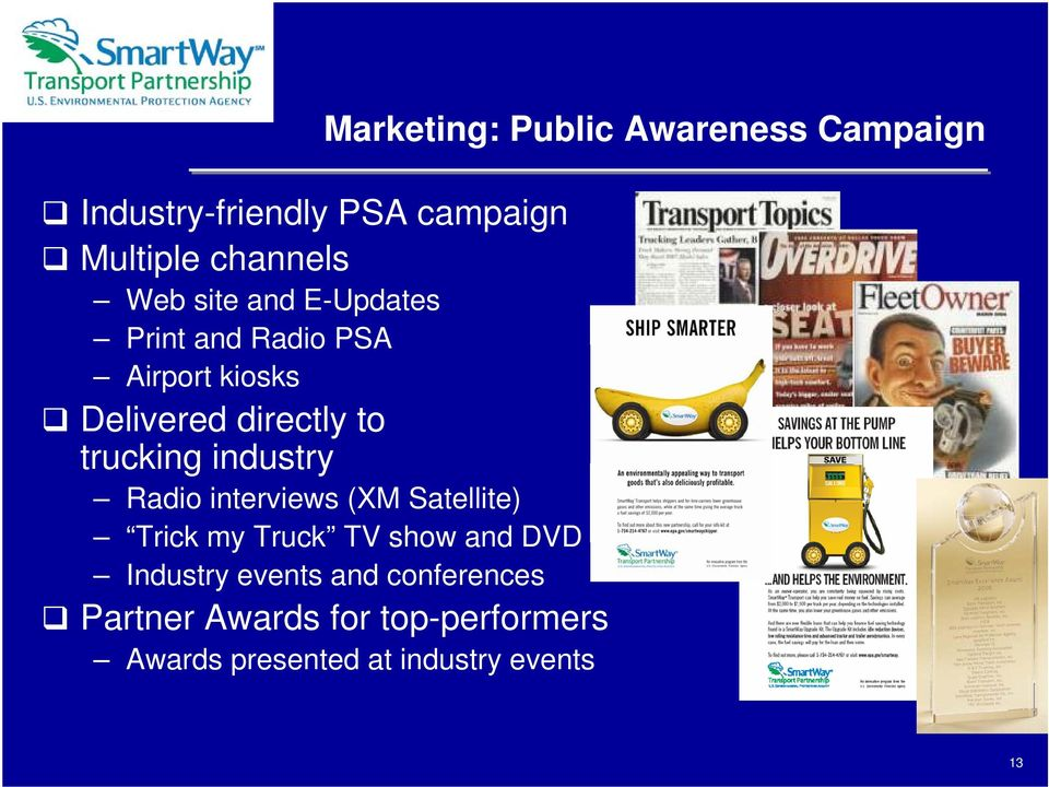 trucking industry Radio interviews (XM Satellite) Trick my Truck TV show and DVD