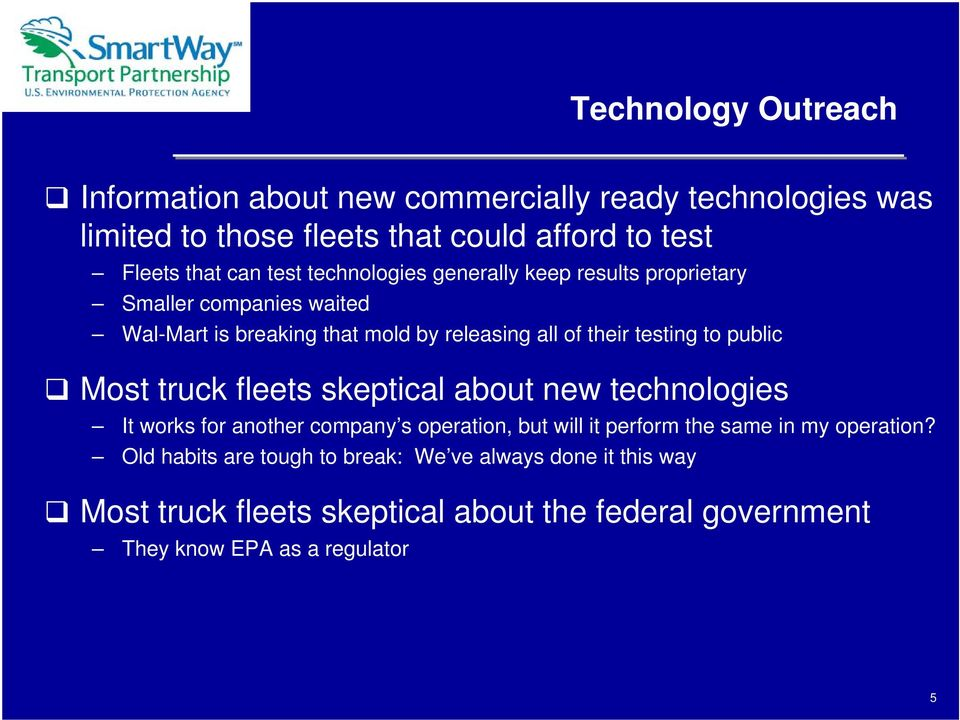 public Most truck fleets skeptical about new technologies It works for another company s operation, but will it perform the same in my operation?
