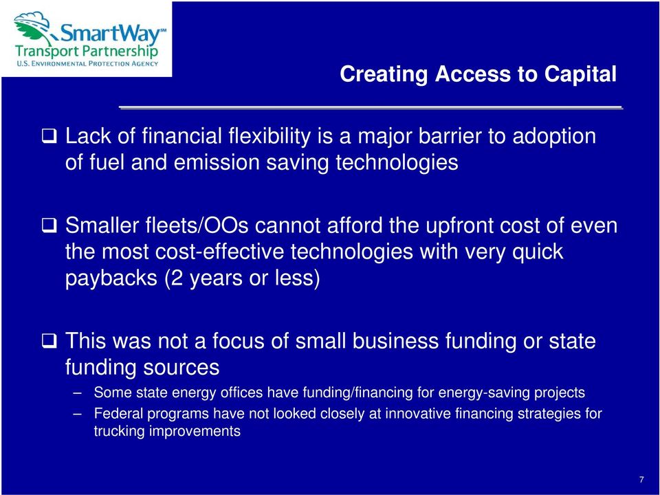 or less) This was not a focus of small business funding or state funding sources Some state energy offices have funding/financing