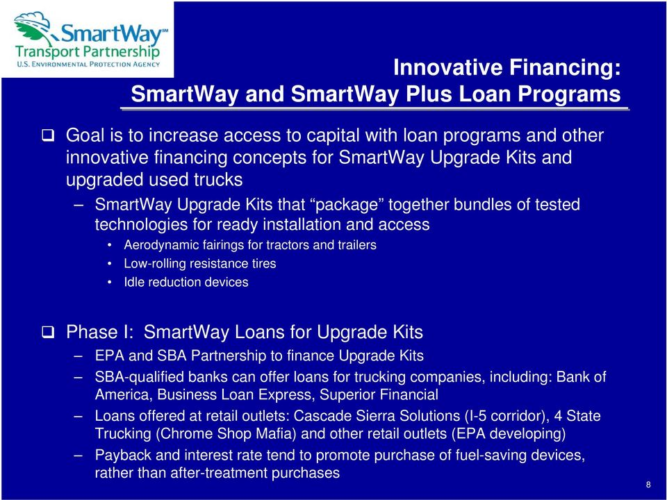 Idle reduction devices Phase I: SmartWay Loans for Upgrade Kits EPA and SBA Partnership to finance Upgrade Kits SBA-qualified banks can offer loans for trucking companies, including: Bank of America,