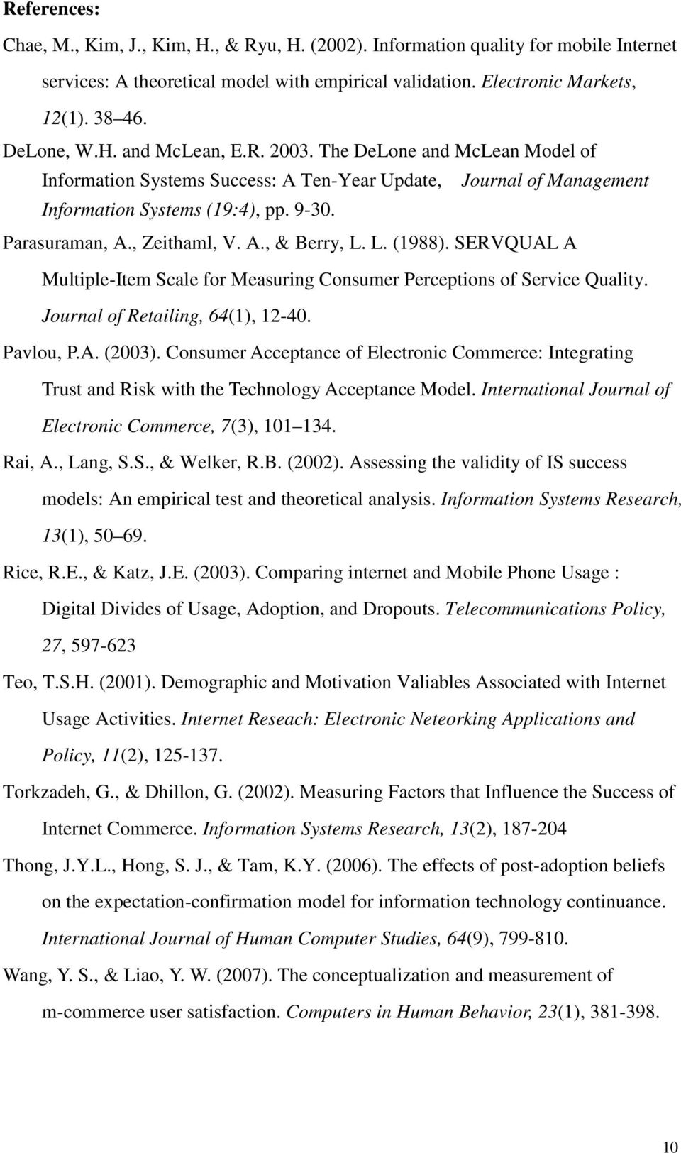 L. (1988). SERVQUAL A Multiple-Item Scale for Measuring Consumer Perceptions of Service Quality. Journal of Retailing, 64(1), 12-40. Pavlou, P.A. (2003).