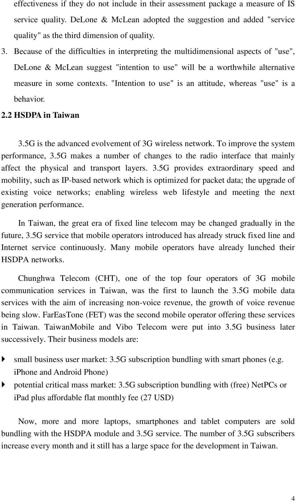 """Intention to use"" is an attitude, whereas ""use"" is a behavior. 2.2 HSDPA in Taiwan 3.5G is the advanced evolvement of 3G wireless network. To improve the system performance, 3."