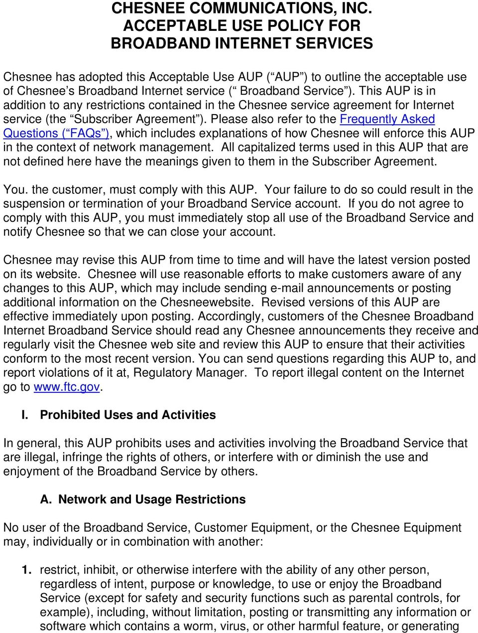 This AUP is in addition to any restrictions contained in the Chesnee service agreement for Internet service (the Subscriber Agreement ).