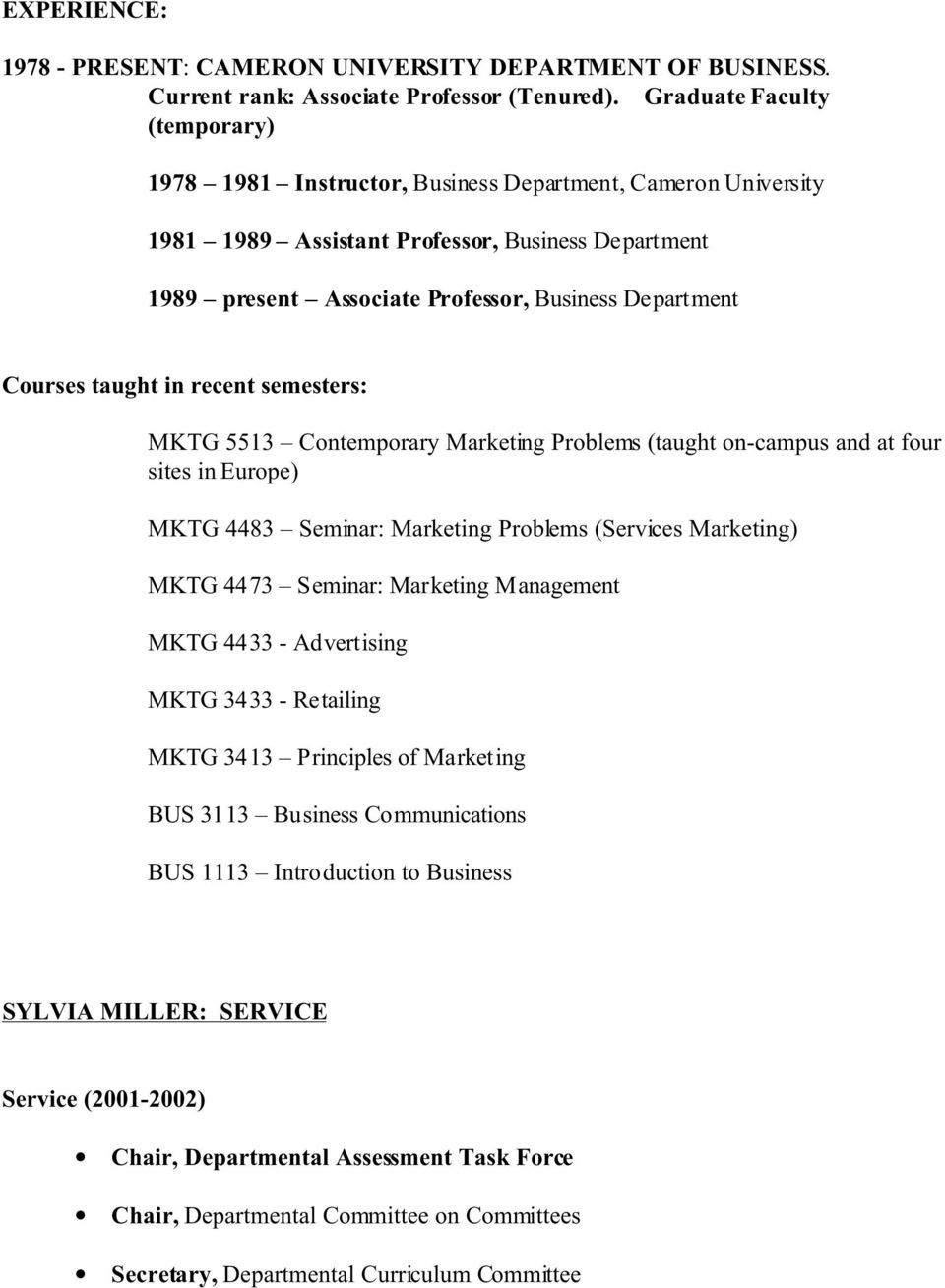Courses taught in recent semesters: MKTG 5513 Contemporary Marketing Problems (taught on-campus and at four sites in Europe) MKTG 4483 Seminar: Marketing Problems (Services Marketing) MKTG 4473
