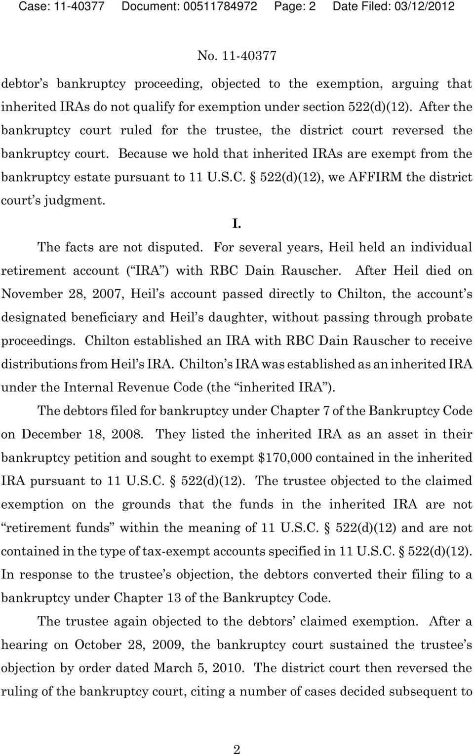Because we hold that inherited IRAs are exempt from the bankruptcy estate pursuant to 11 U.S.C. 522(d)(12), we AFFIRM the district court s judgment. I. The facts are not disputed.
