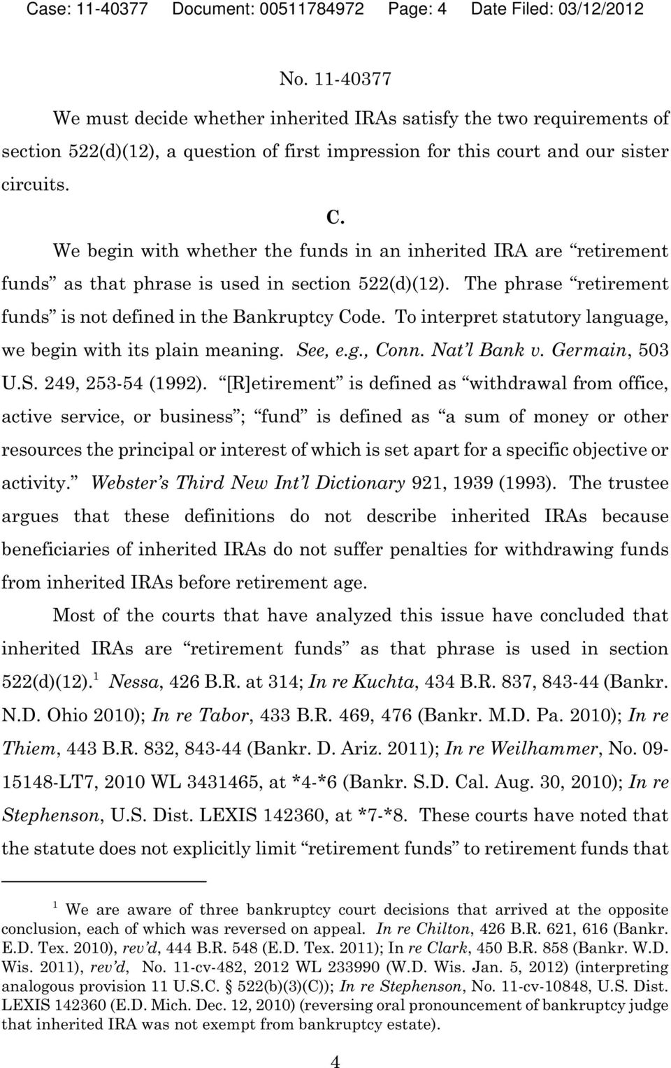 The phrase retirement funds is not defined in the Bankruptcy Code. To interpret statutory language, we begin with its plain meaning. See, e.g., Conn. Nat l Bank v. Germain, 503 U.S. 249, 253-54 (1992).