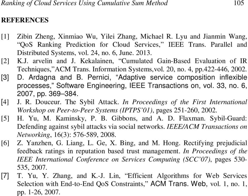 422-446, 2002. [3] D. Ardagna and B. Pernici, Adaptive service composition inflexible processes, Software Engineering, IEEE Transactions on, vol. 33, no. 6, 2007, pp. 369 384. [4] J. R. Douceur.