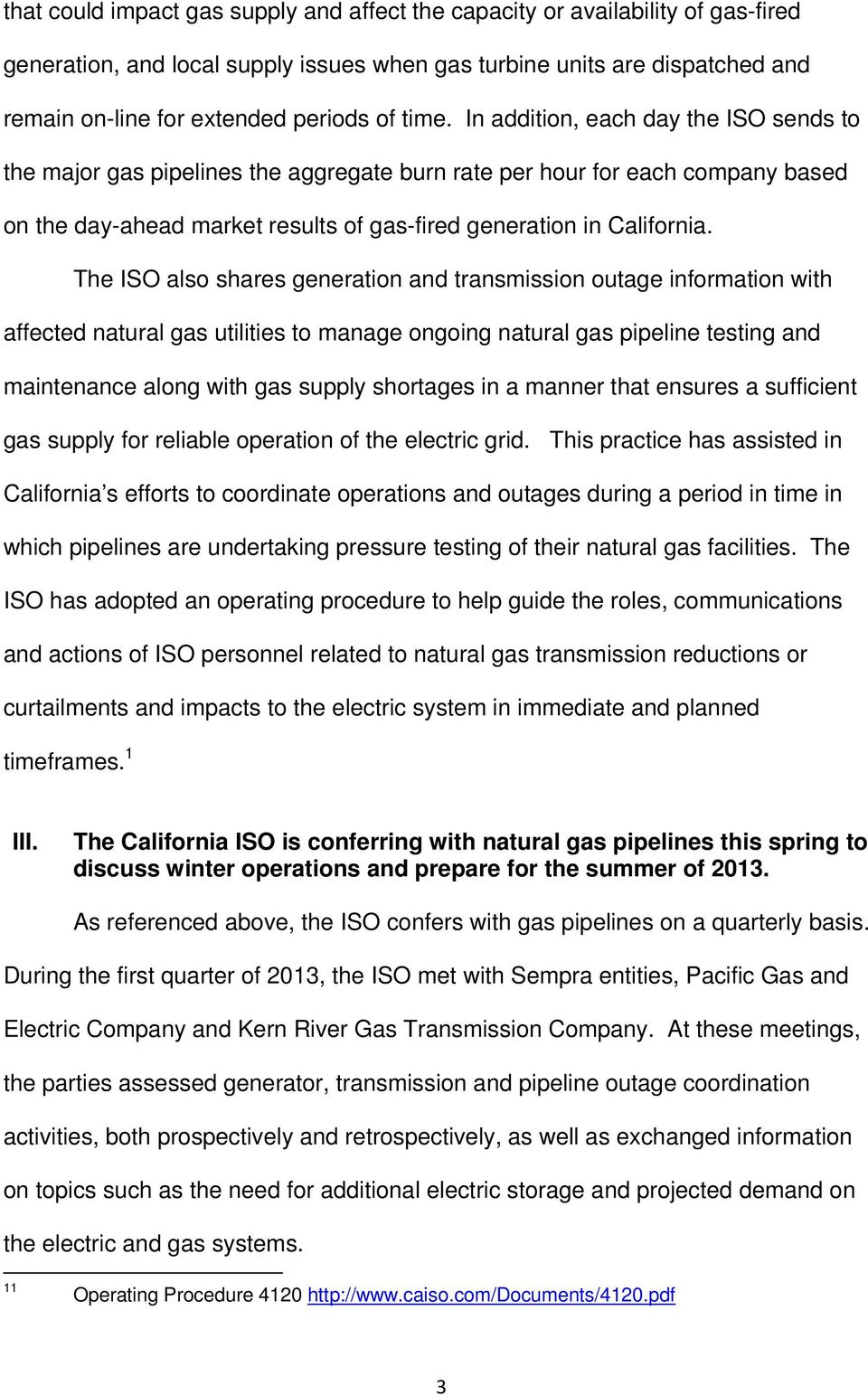 The ISO also shares generation and transmission outage information with affected natural gas utilities to manage ongoing natural gas pipeline testing and maintenance along with gas supply shortages