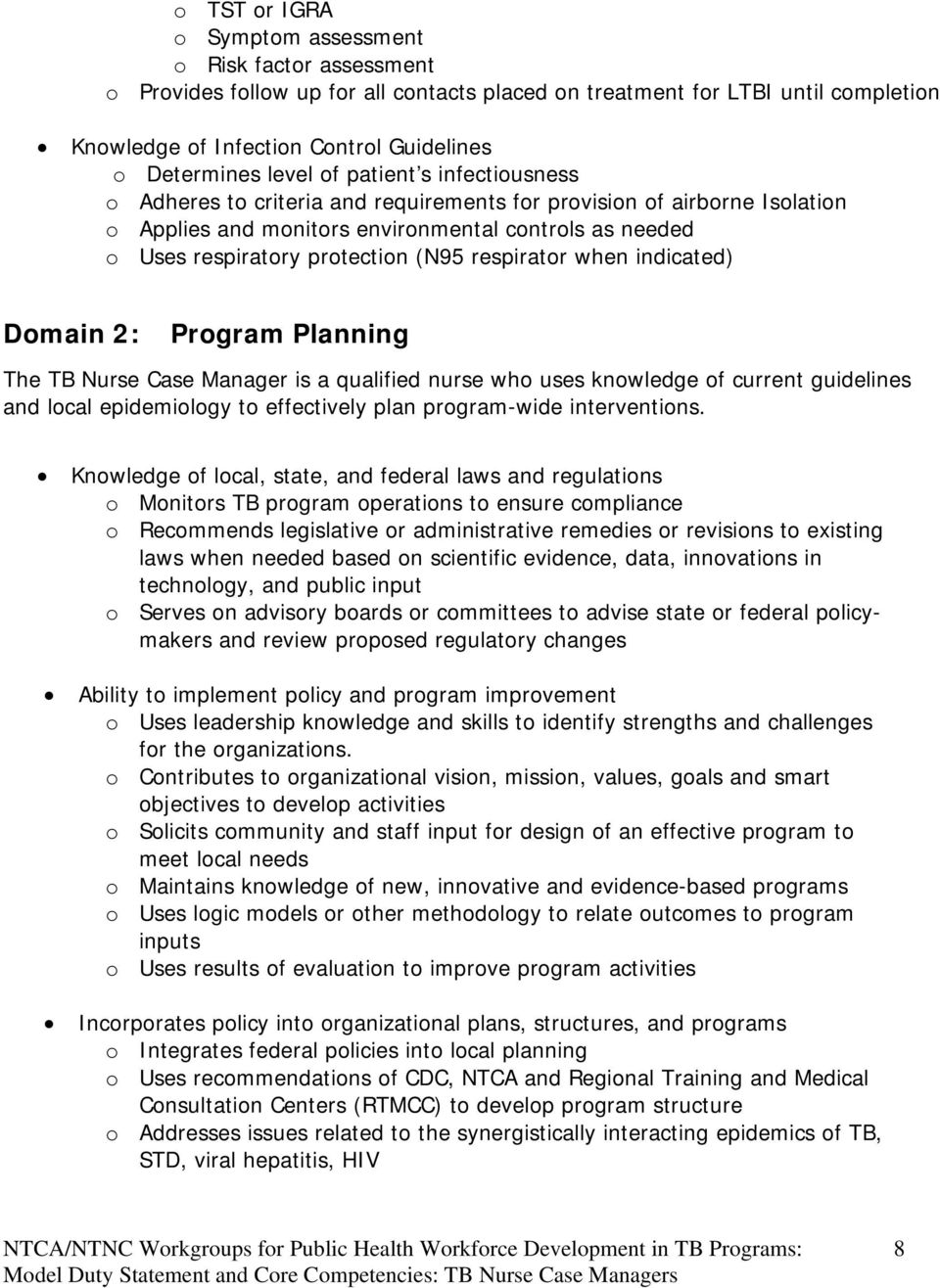 respirator when indicated) Domain 2: Program Planning The TB Nurse Case Manager is a qualified nurse who uses knowledge of current guidelines and local epidemiology to effectively plan program-wide