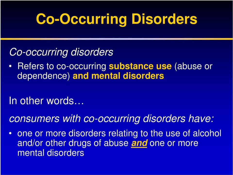 consumers with co-occurring disorders have: one or more disorders relating