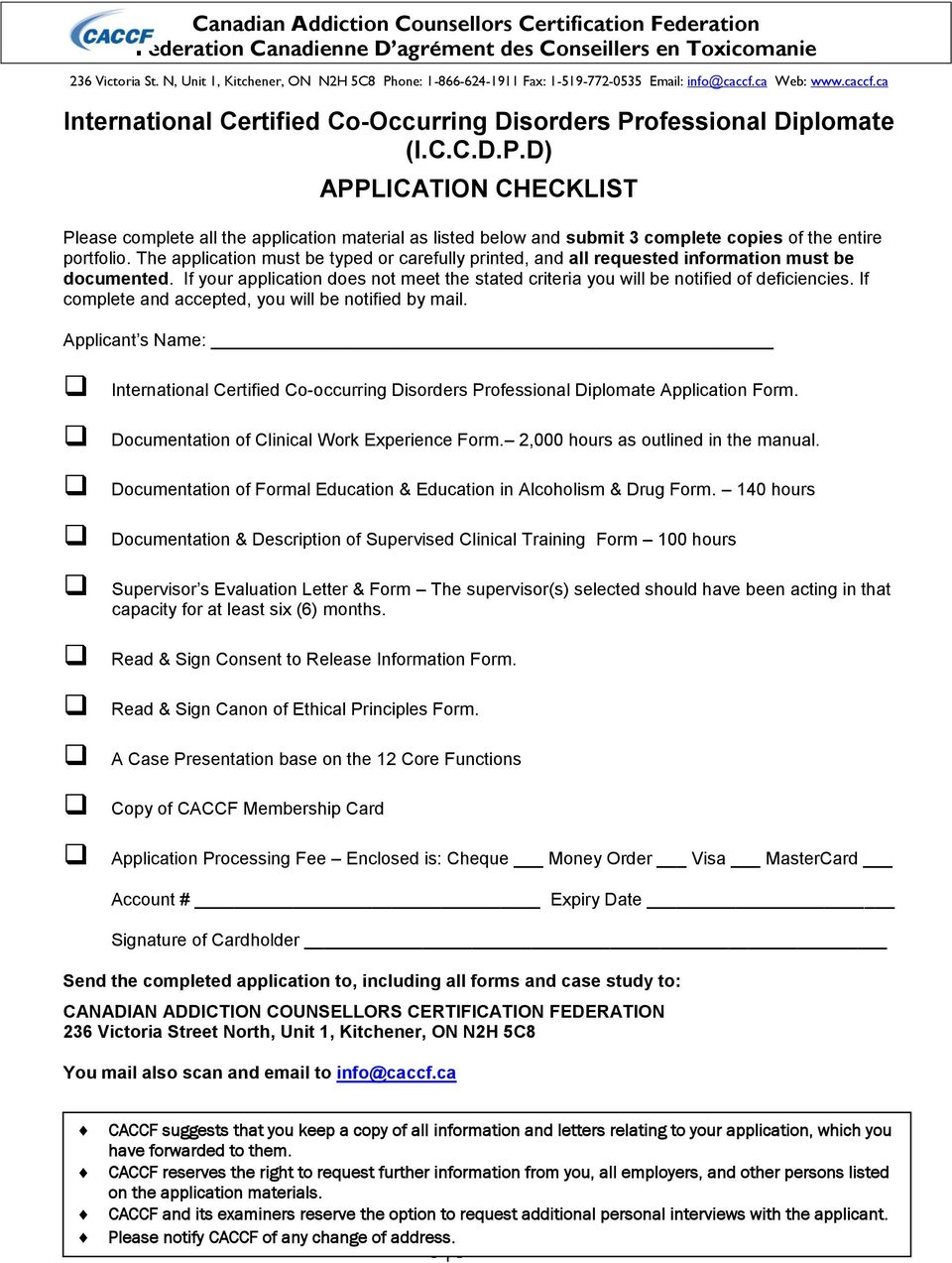 If complete and accepted, you will be notified by mail. Applicant s Name: International Certified Co-occurring Disorders Professional Diplomate Application Form.