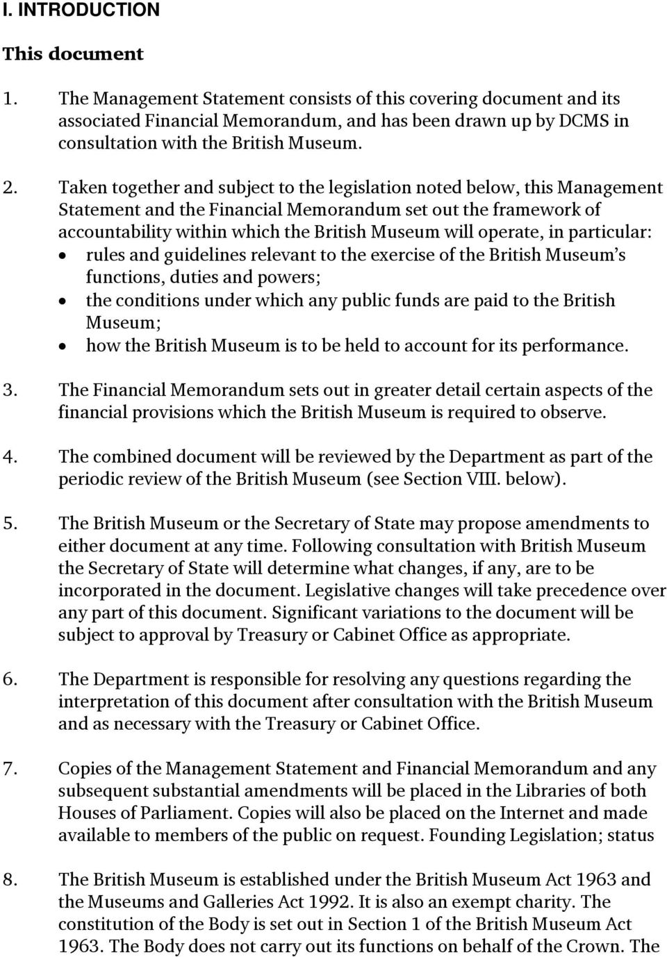 Taken together and subject to the legislation noted below, this Management Statement and the Financial Memorandum set out the framework of accountability within which the British Museum will operate,