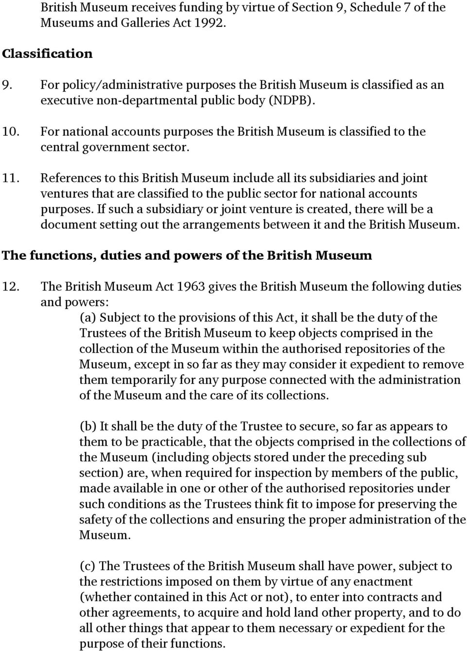 For national accounts purposes the British Museum is classified to the central government sector. 11.