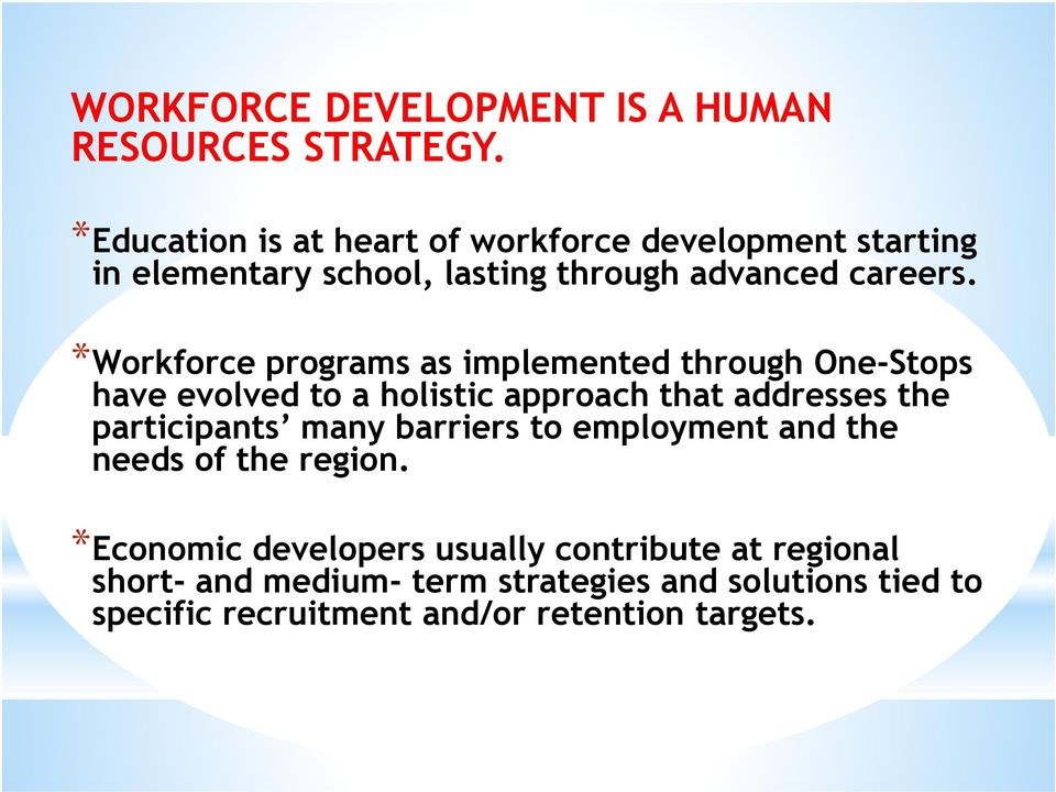 *Workforce programs as implemented through One-Stops have evolved to a holistic approach that addresses the participants