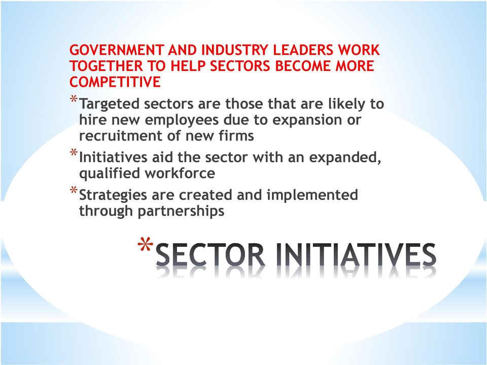 to expansion or recruitment of new firms *Initiatives aid the sector with an