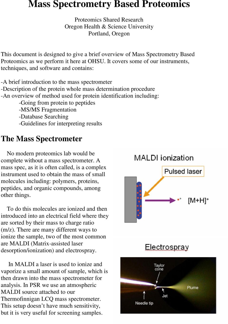 It covers some of our instruments, techniques, and software and contains: -A brief introduction to the mass spectrometer -Description of the protein whole mass determination procedure -An overview of