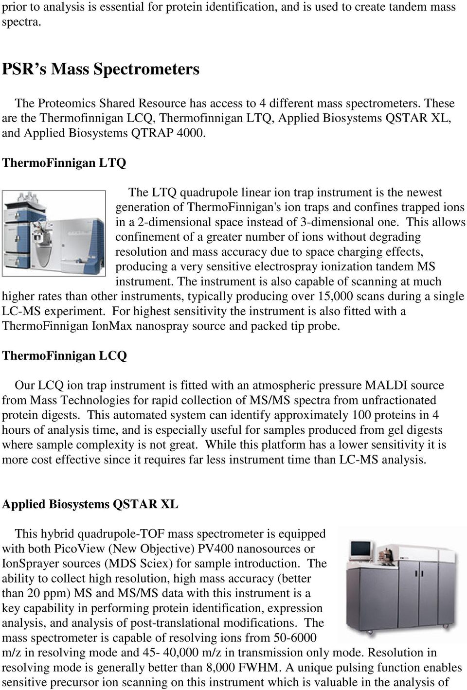 These are the Thermofinnigan LCQ, Thermofinnigan LTQ, Applied Biosystems QSTAR XL, and Applied Biosystems QTRAP 4000.