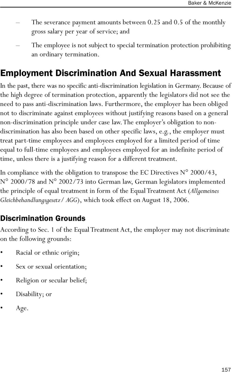Employment Discrimination And Sexual Harassment In the past, there was no specific anti-discrimination legislation in Germany.