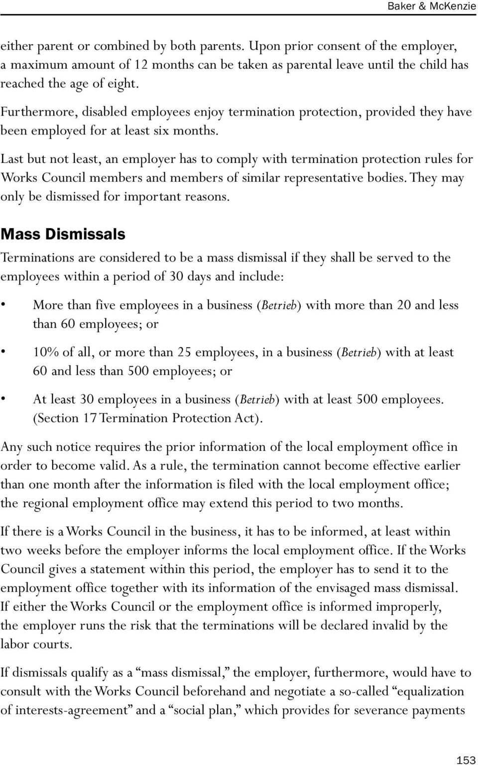 Furthermore, disabled employees enjoy termination protection, provided they have been employed for at least six months.
