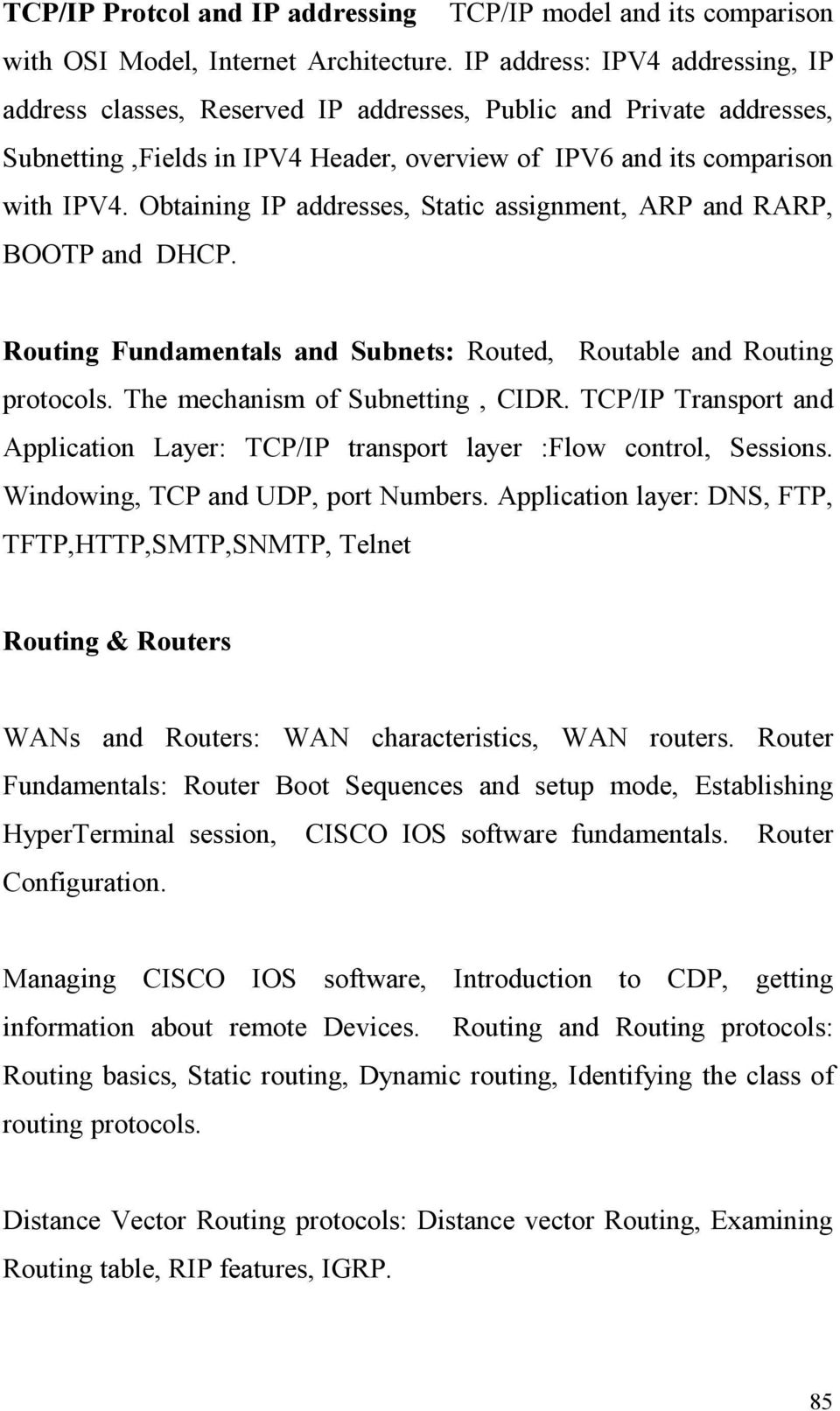 Obtaining IP addresses, Static assignment, ARP and RARP, BOOTP and DHCP. Routing Fundamentals and Subnets: Routed, Routable and Routing protocols. The mechanism of Subnetting, CIDR.