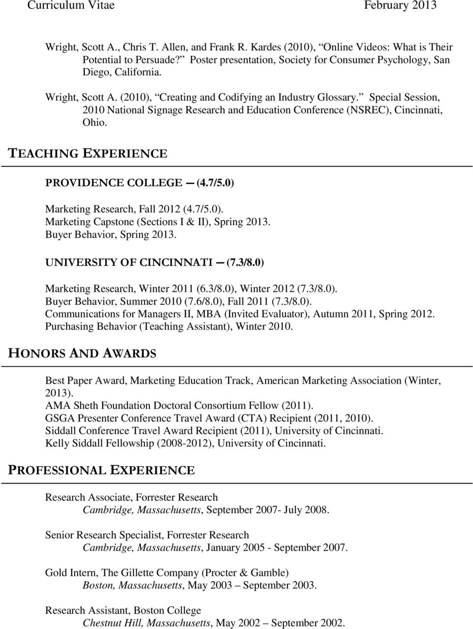 TEACHING EXPERIENCE PROVIDENCE COLLEGE (4.7/5.0) Marketing Research, Fall 2012 (4.7/5.0). Marketing Capstone (Sections I & II), Spring 2013. Buyer Behavior, Spring 2013. UNIVERSITY OF CINCINNATI (7.