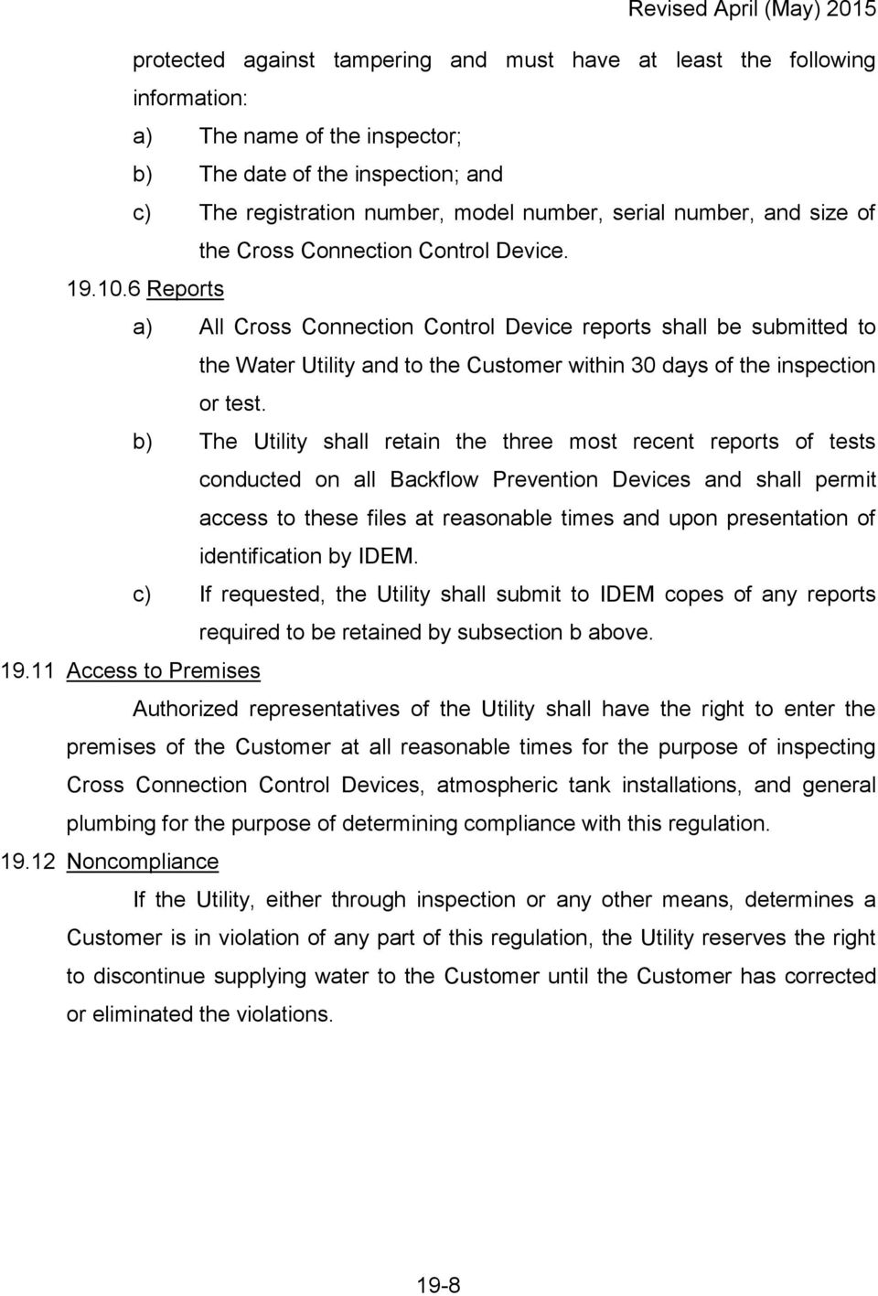 6 Reports a) All Cross Connection Control Device reports shall be submitted to the Water Utility and to the Customer within 30 days of the inspection or test.