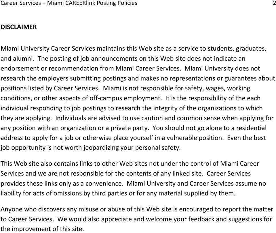 Miami University does not research the employers submitting postings and makes no representations or guarantees about positions listed by Career Services.