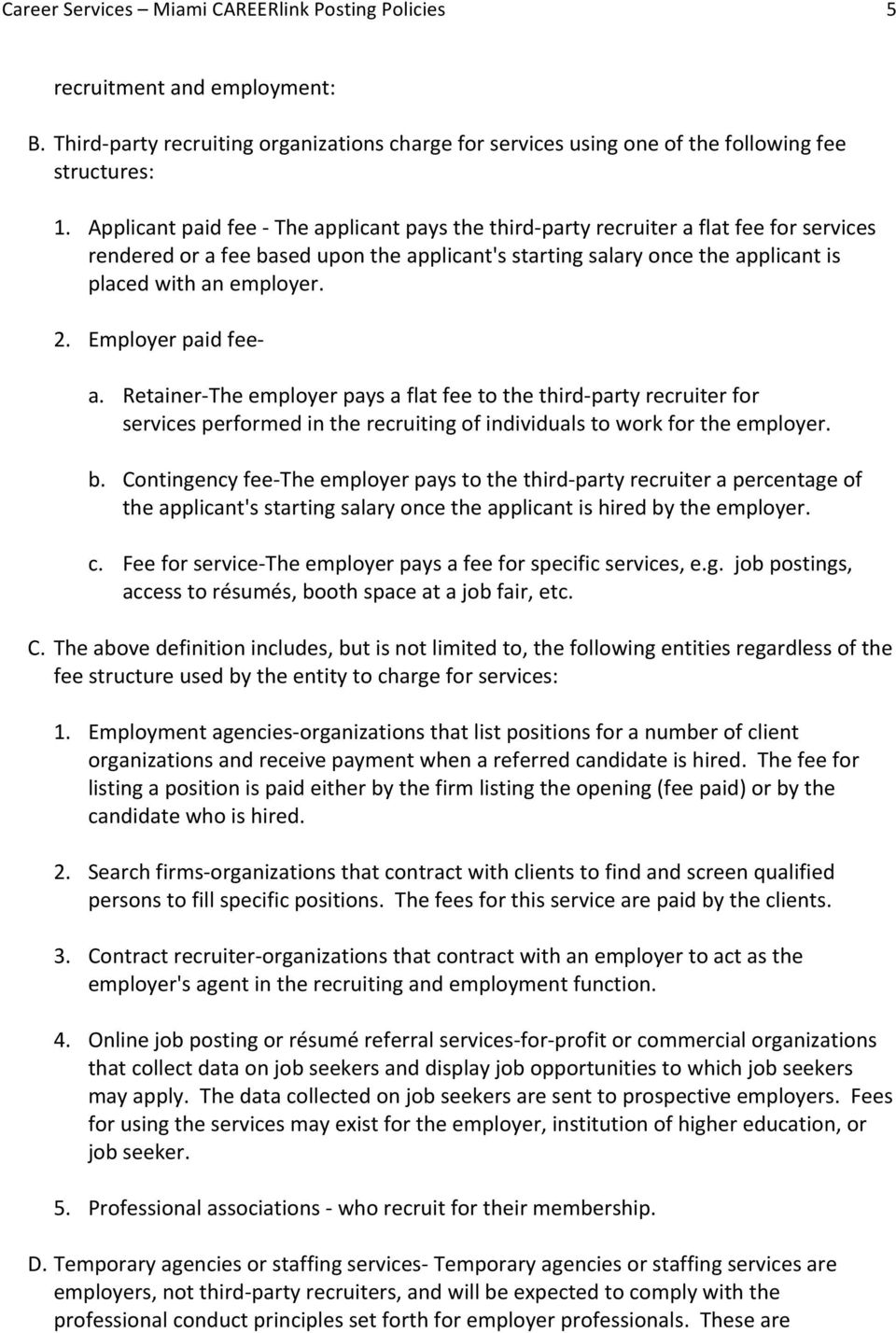 2. Employer paid fee- a. Retainer- The employer pays a flat fee to the third- party recruiter for services performed in the recruiting of individuals to work for the employer. b.