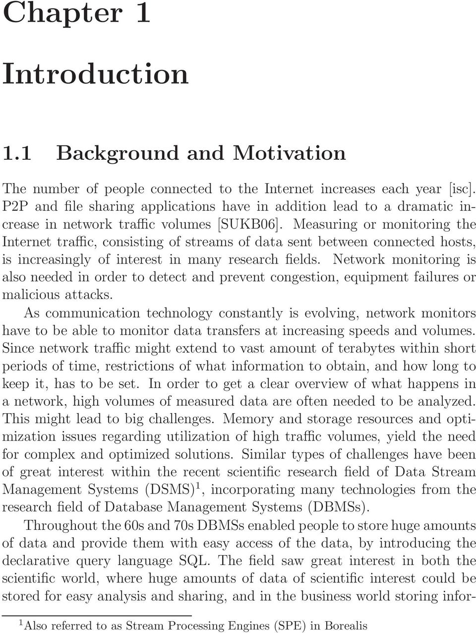 Measuring or monitoring the Internet traffic, consisting of streams of data sent between connected hosts, is increasingly of interest in many research fields.
