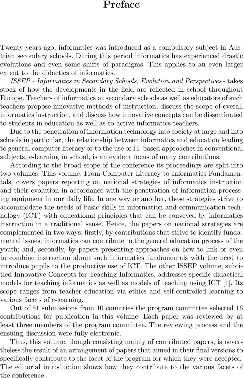 ISSEP - Informatics in Secondary Schools, Evolution and Perspectives - takes stock of how the developments in the field are reflected in school throughout Europe.