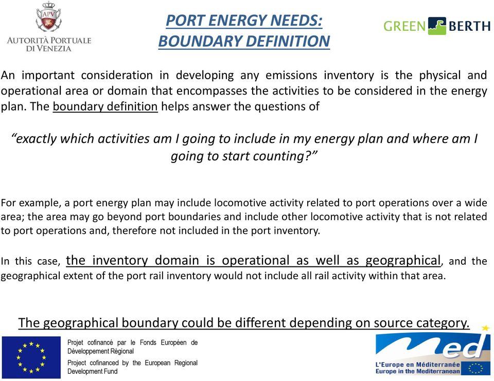 For example, a port energy plan may include locomotive activity related to port operations over a wide area; the area may go beyond port boundaries and include other locomotive activity that is not