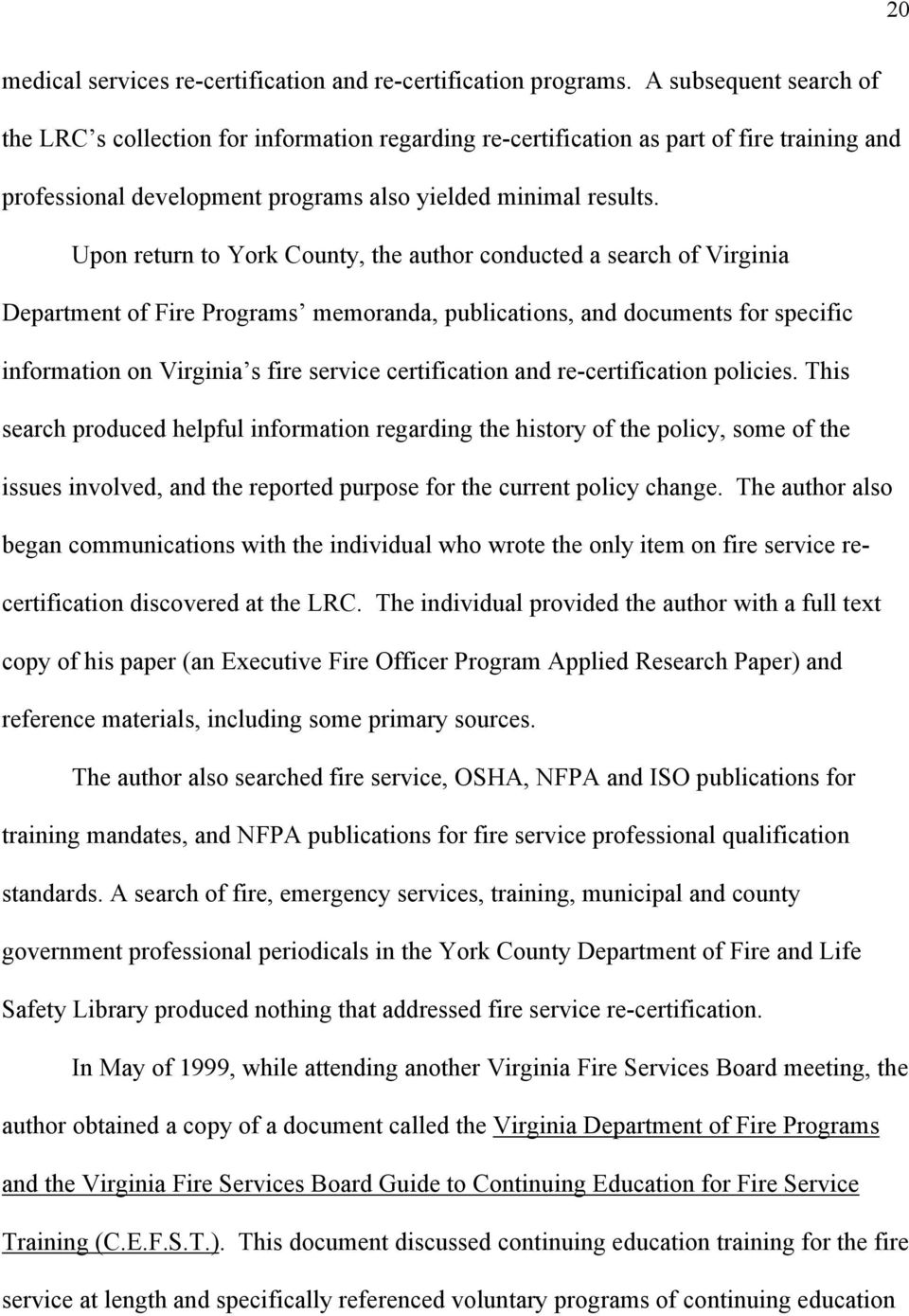 Upon return to York County, the author conducted a search of Virginia Department of Fire Programs memoranda, publications, and documents for specific information on Virginia s fire service