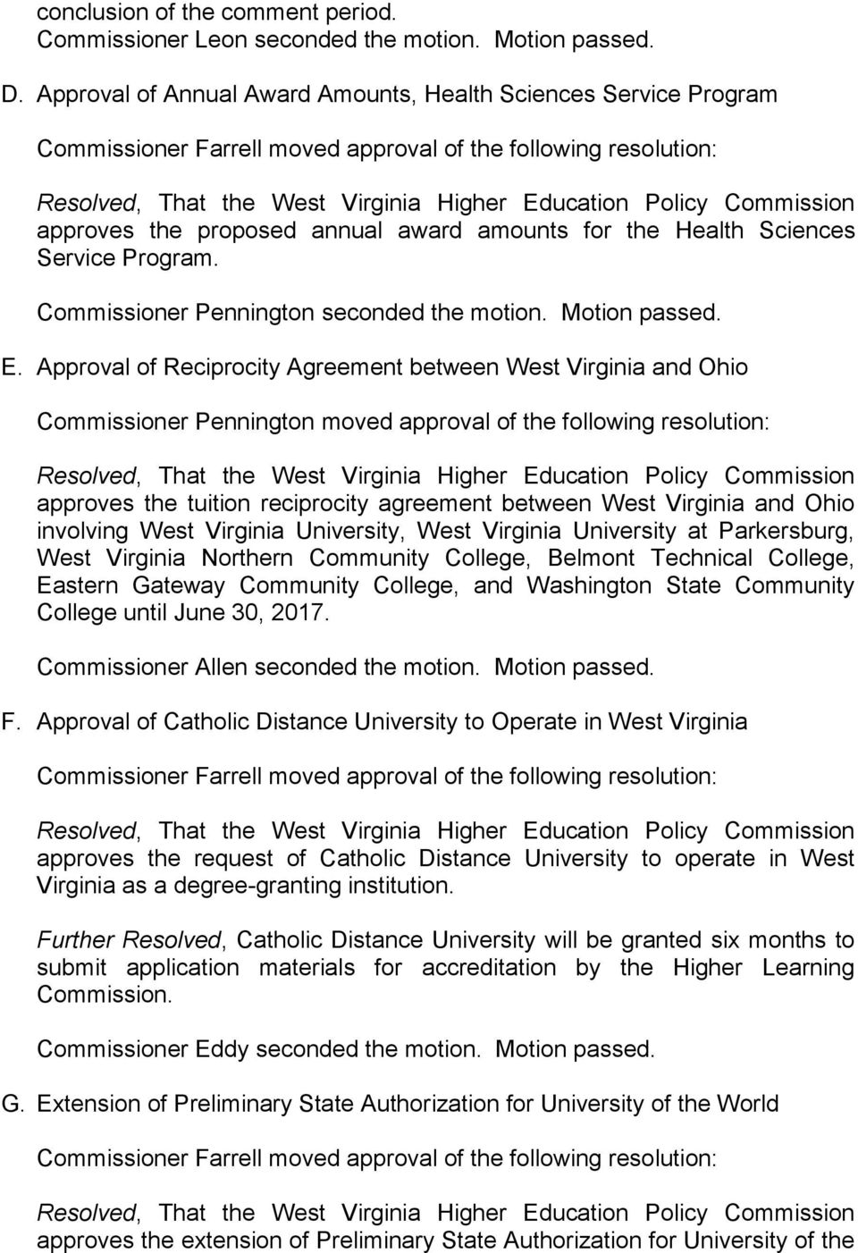 Approval of Reciprocity Agreement between West Virginia and Ohio Commissioner Pennington moved approval of the following resolution: approves the tuition reciprocity agreement between West Virginia