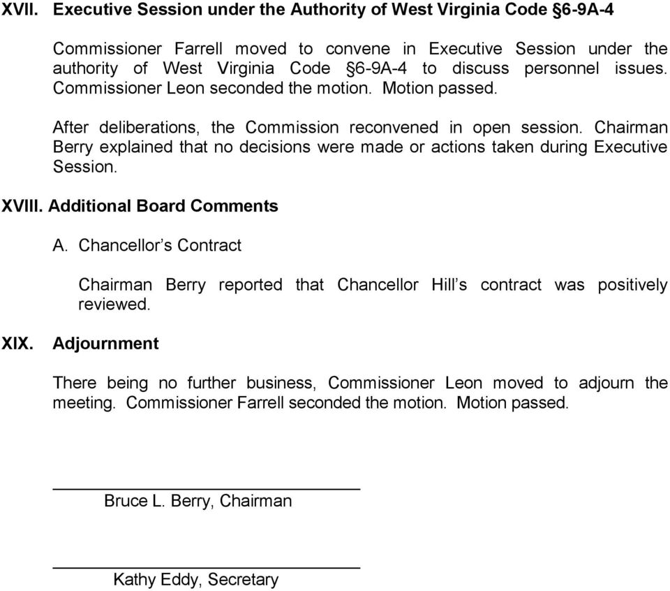 Chairman Berry explained that no decisions were made or actions taken during Executive Session. XVIII. Additional Board Comments A.