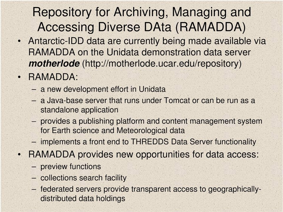 edu/repository) th d / RAMADDA: a new development effort in Unidata a Java-base server that runs under Tomcat or can be run as a standalone application provides a publishing
