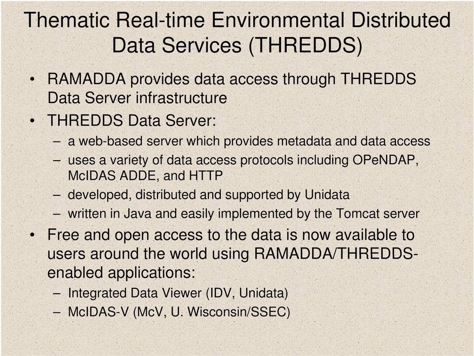 HTTP developed, distributed and supported by Unidata written in Java and easily implemented by the Tomcat server Free and open access to the data is
