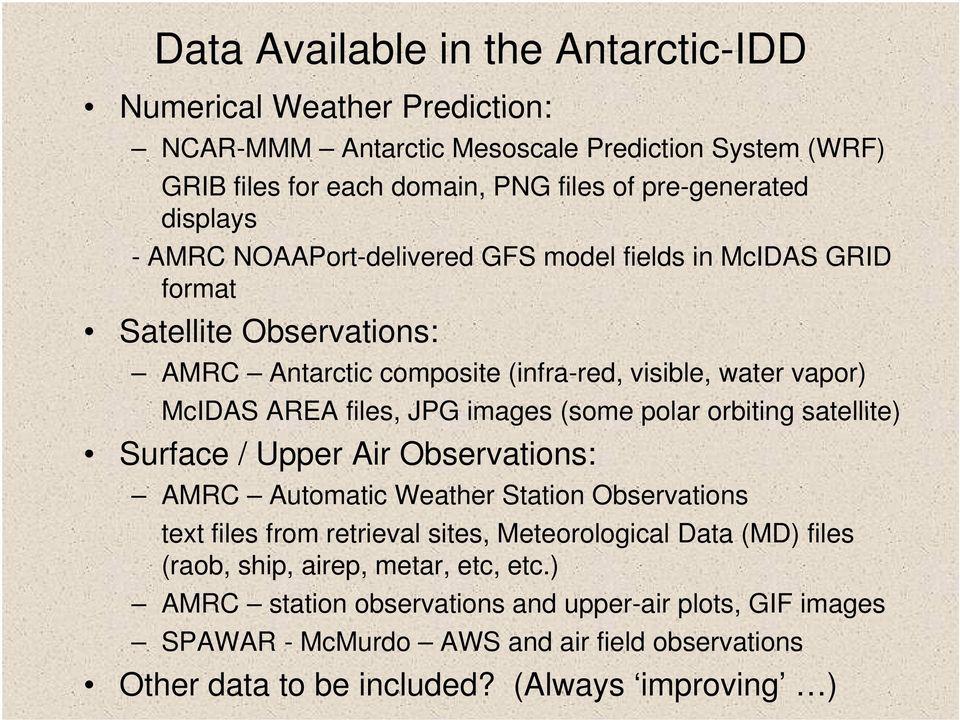 images (some polar orbiting satellite) Surface / Upper Air Observations: AMRC Automatic Weather Station Observations text files from retrieval sites, Meteorological Data (MD) files