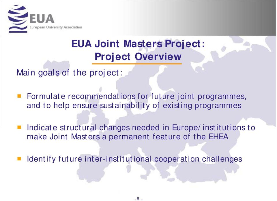 existing programmes Indicate structural changes needed in Europe/institutions to make