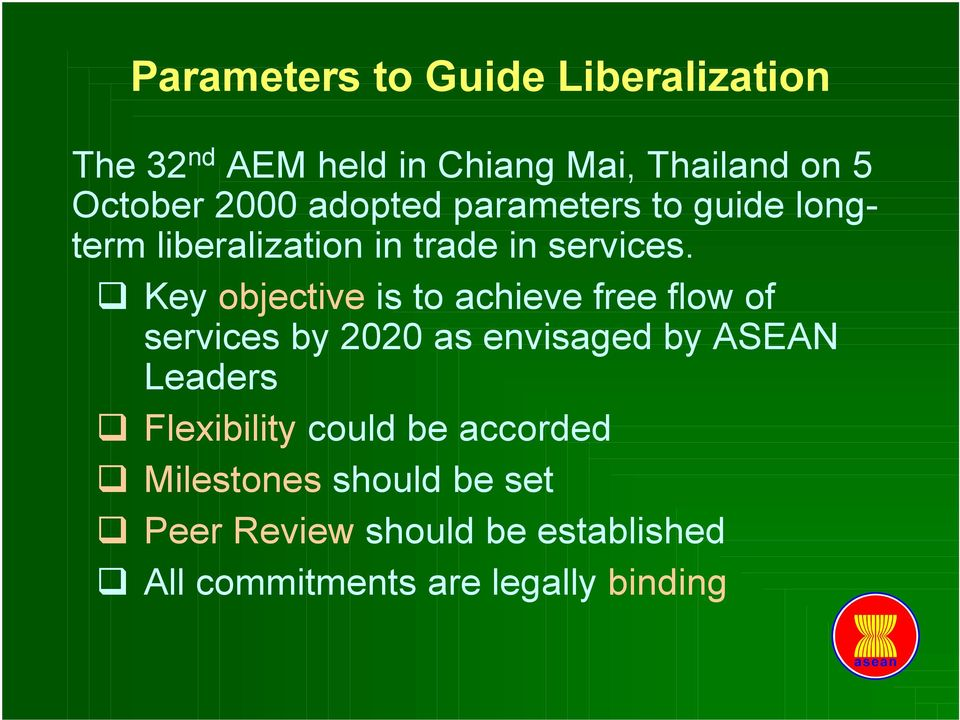 Key objective is to achieve free flow of services by 00 as envisaged by ASEAN Leaders