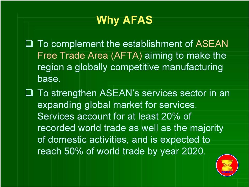 To strengthen ASEAN s services sector in an expanding global market for services.