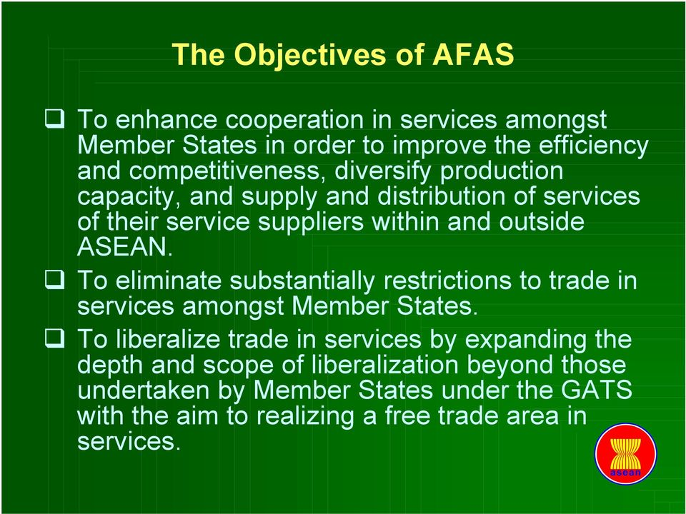 ASEAN. To eliminate substantially restrictions to trade in services amongst Member States.