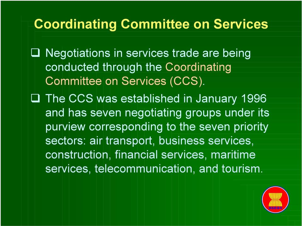 The CCS was established in January 996 and has seven negotiating groups under its purview