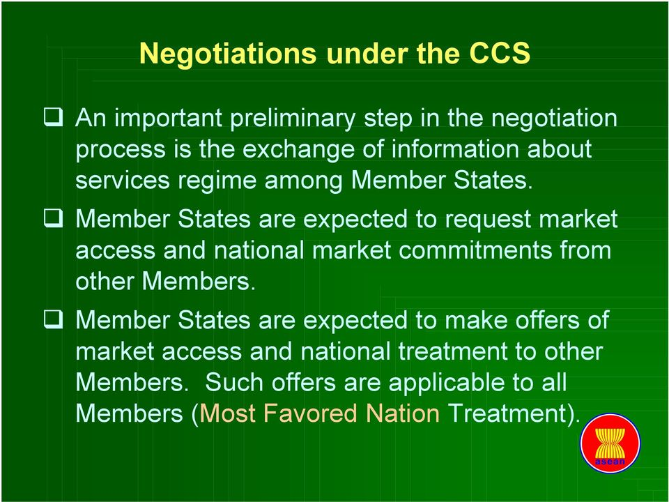 Member States are expected to request market access and national market commitments from other Members.