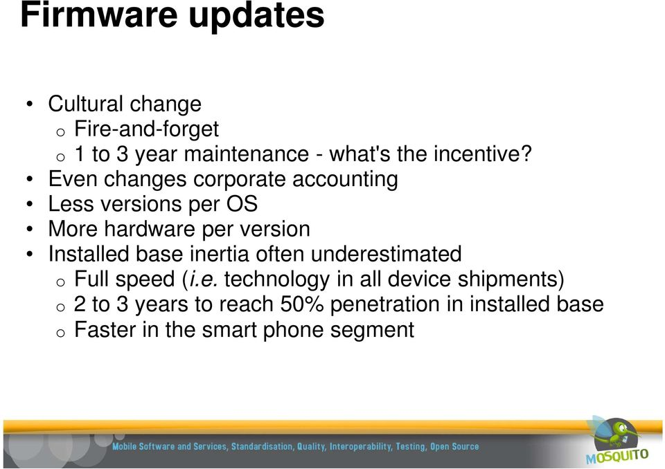 Even changes corporate accounting Less versions per OS More hardware per version Installed