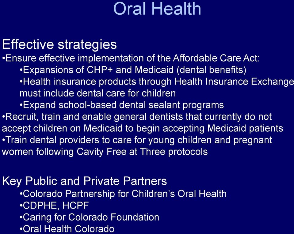dentists that currently do not accept children on Medicaid to begin accepting Medicaid patients Train dental providers to care for young children and pregnant women