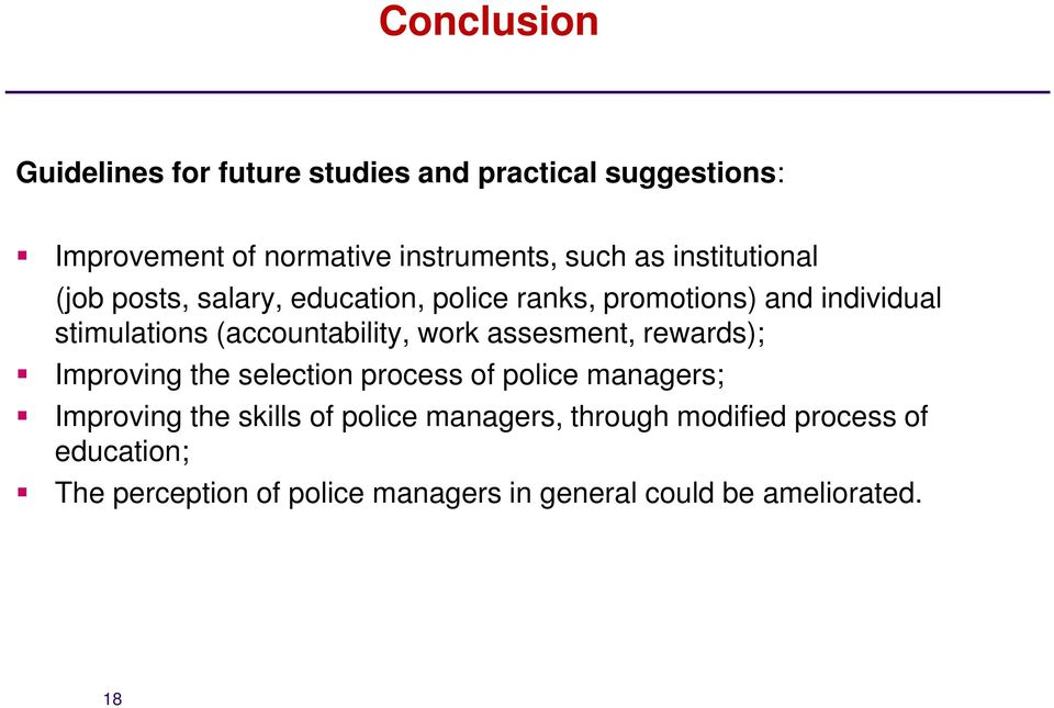 (accountability, work assesment, rewards); Improving the selection process of police managers; Improving the