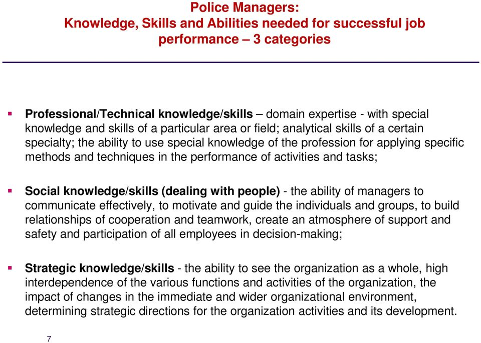 activities and tasks; Social knowledge/skills (dealing with people) - the ability of managers to communicate effectively, to motivate and guide the individuals and groups, to build relationships of