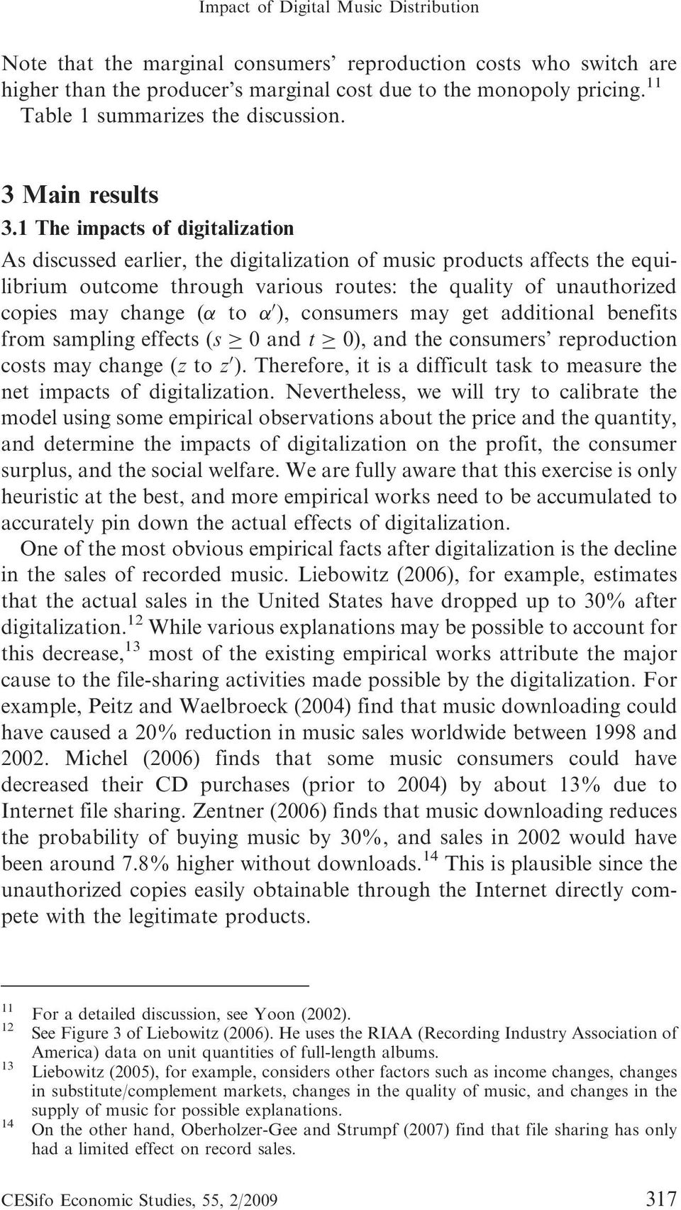 1 The impacts of digitalization As discussed earlier, the digitalization of music products affects the equilibrium outcome through various routes: the quality of unauthorized copies may change ( to 0