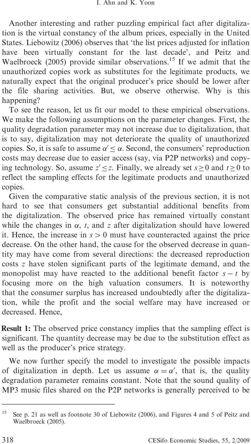 15 If we admit that the unauthorized copies work as substitutes for the legitimate products, we naturally expect that the original producer s price should be lower after the file sharing activities.