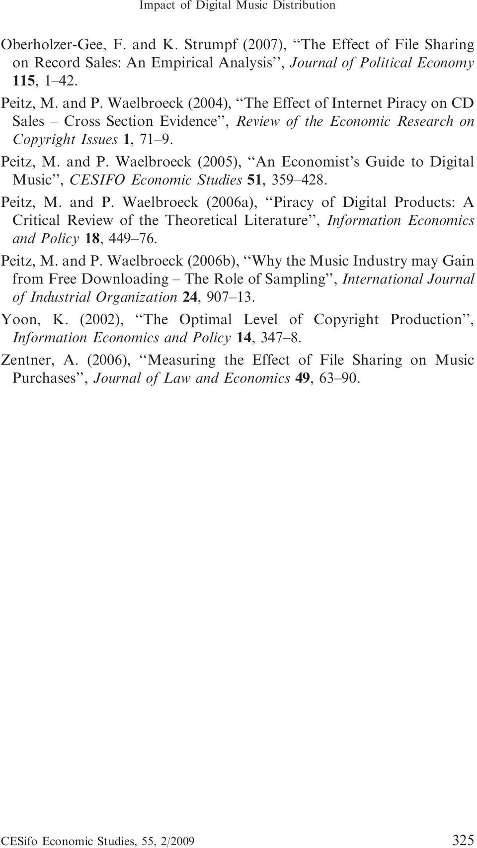 Waelbroeck (2005), An Economist s Guide to Digital Music, CESIFO Economic Studies 51, 359 428. Peitz, M. and P.
